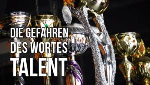 Die Gefahren des Talentbegriffs