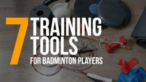 7 Trainingtools for Badminton players