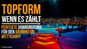 Topform wenns zählt: Perfekte Vorbereitung für den Badmintonwettkampf